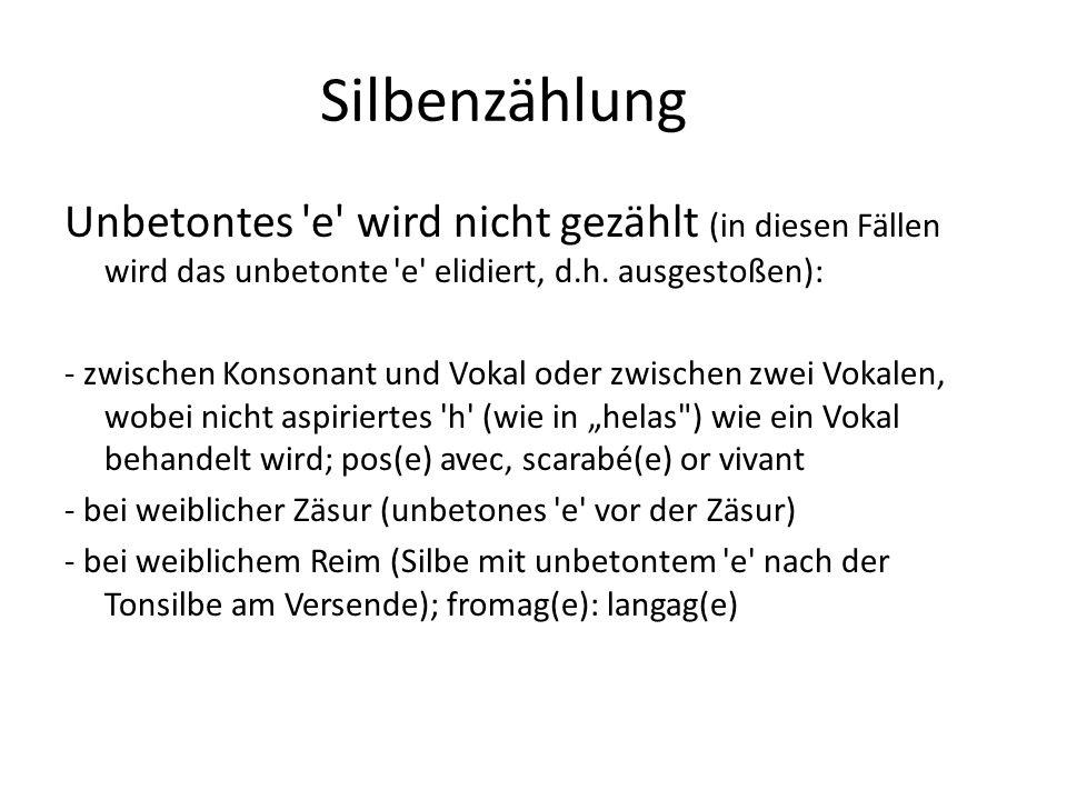 Silbenzählung Unbetontes e wird nicht gezählt (in diesen Fällen wird das unbetonte e elidiert, d.h. ausgestoßen):