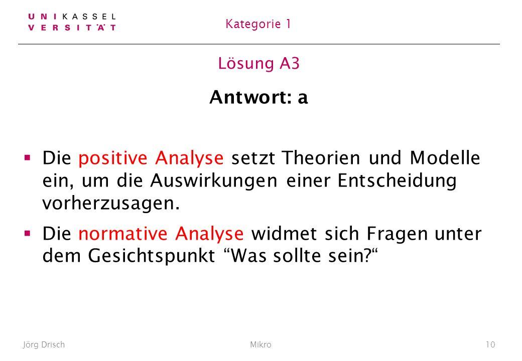 Kategorie 1 Lösung A3. Antwort: a. Die positive Analyse setzt Theorien und Modelle ein, um die Auswirkungen einer Entscheidung vorherzusagen.