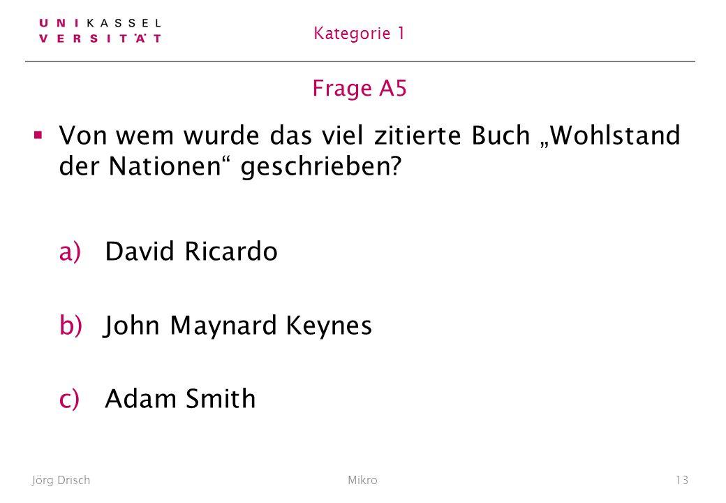 """Kategorie 1 Frage A5. Von wem wurde das viel zitierte Buch """"Wohlstand der Nationen geschrieben David Ricardo."""