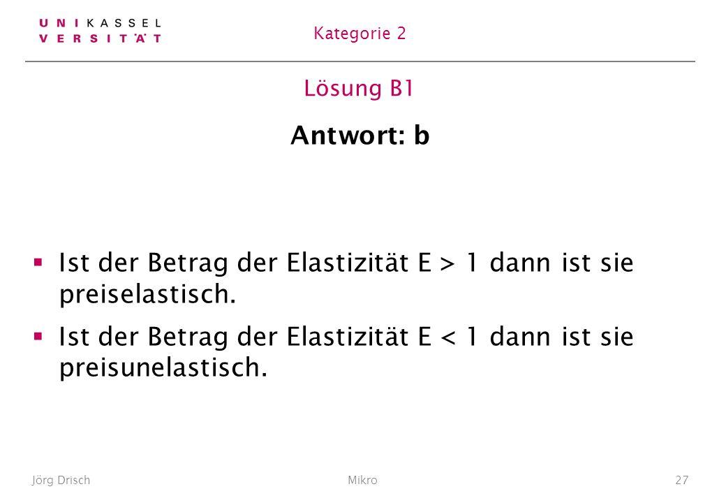 Ist der Betrag der Elastizität E > 1 dann ist sie preiselastisch.