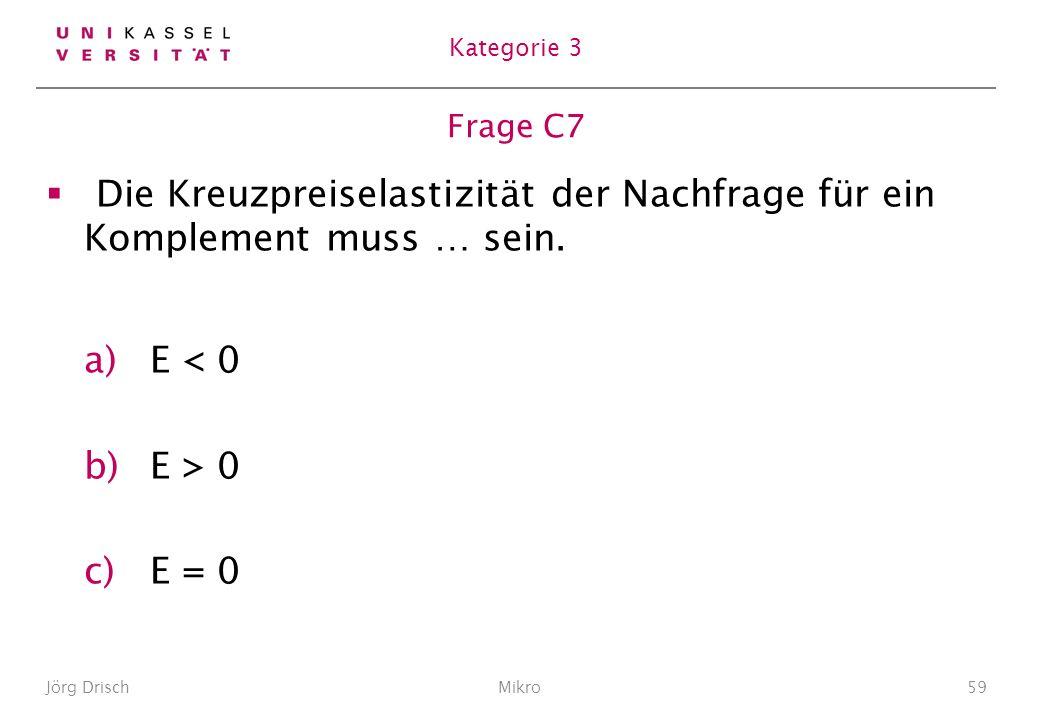 Kategorie 3 Frage C7. Die Kreuzpreiselastizität der Nachfrage für ein Komplement muss … sein. E < 0.