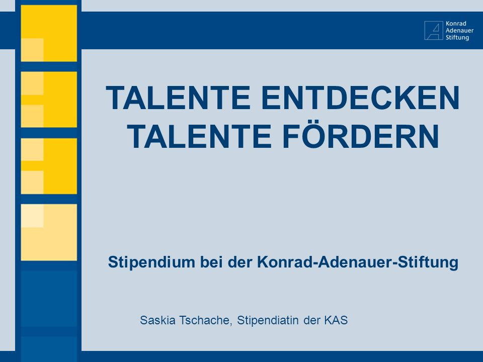 TALENTE ENTDECKEN TALENTE FÖRDERN Stipendium bei der Konrad-Adenauer-Stiftung