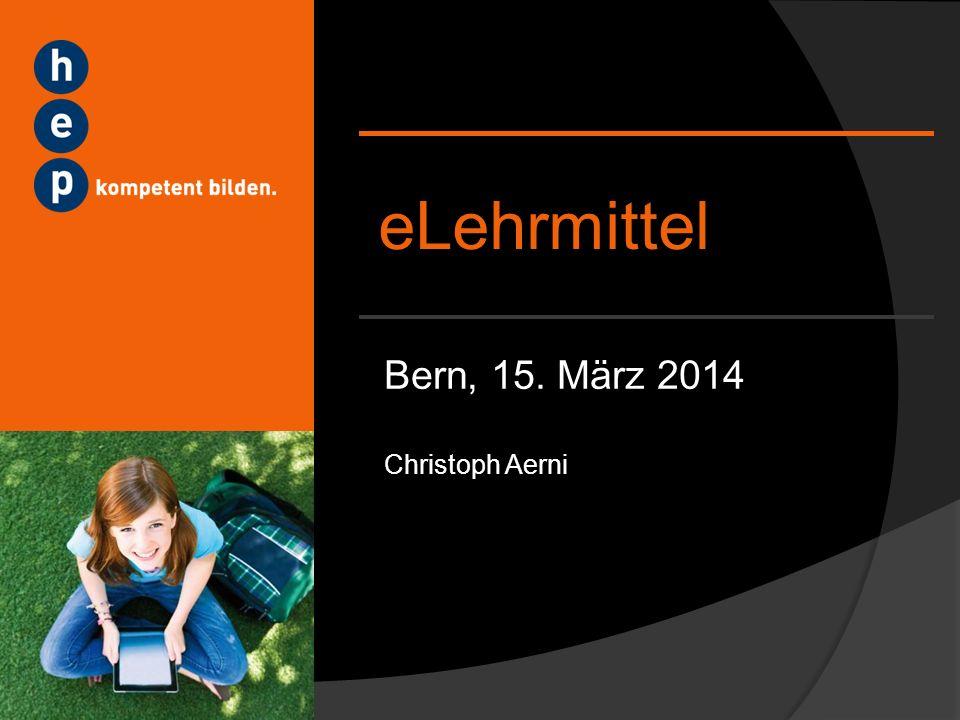 eLehrmittel Bern, 15. März 2014 Christoph Aerni