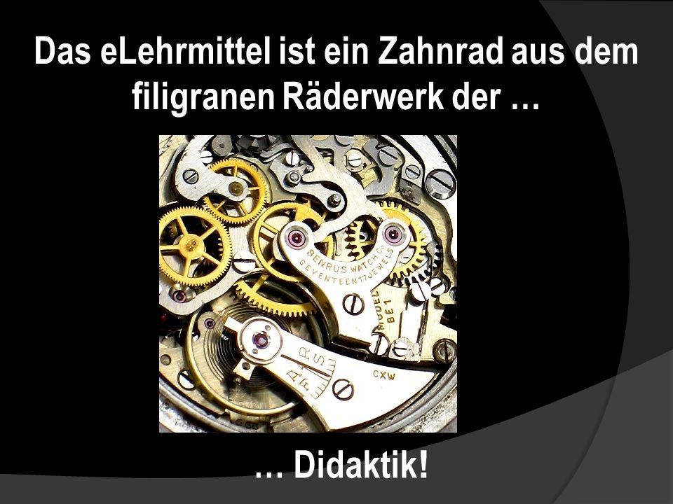 Das eLehrmittel ist ein Zahnrad aus dem filigranen Räderwerk der …