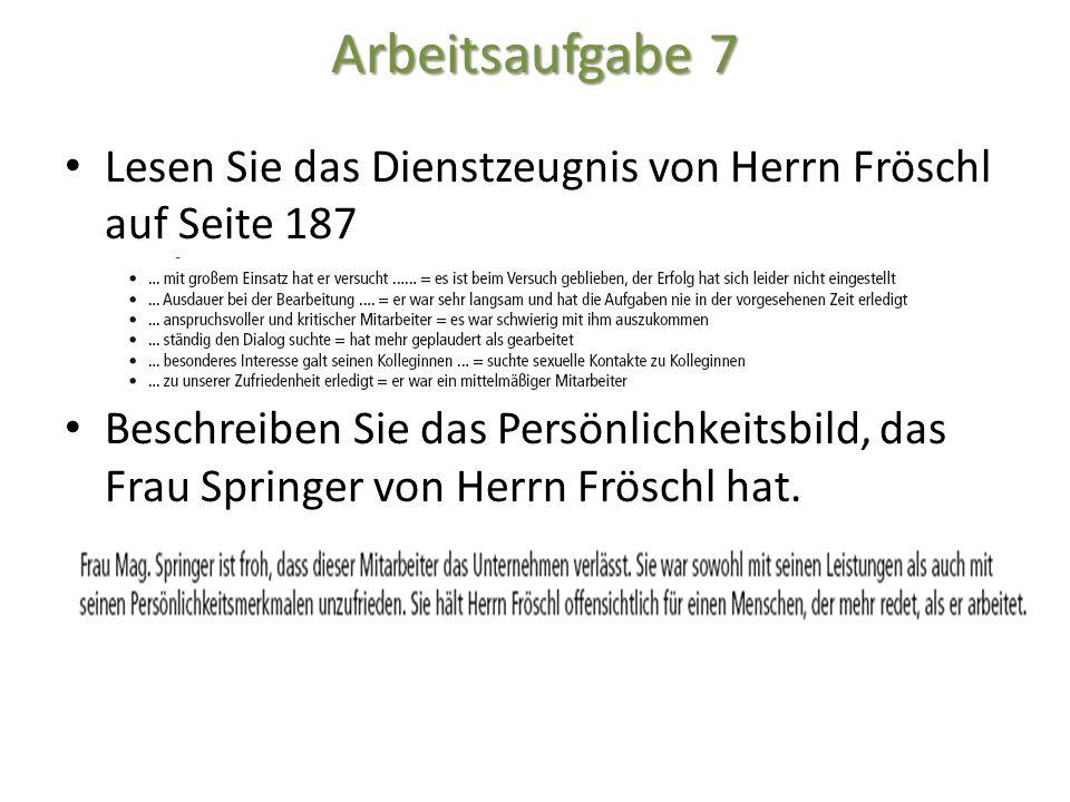 Arbeitsaufgabe 7 Lesen Sie das Dienstzeugnis von Herrn Fröschl auf Seite 187.