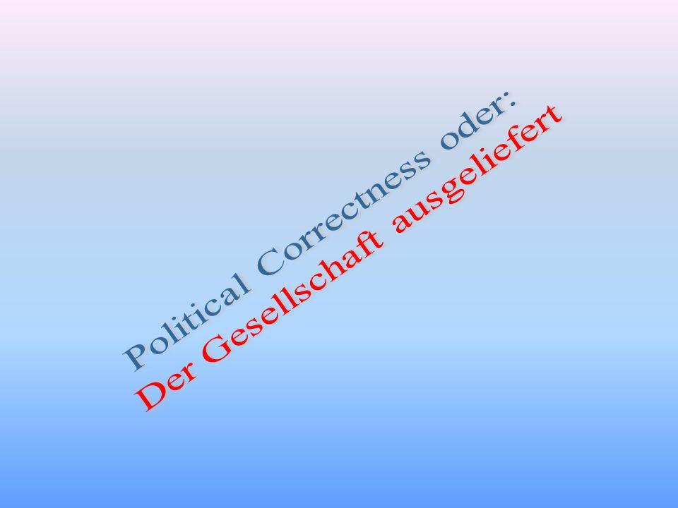 Political Correctness oder: Der Gesellschaft ausgeliefert