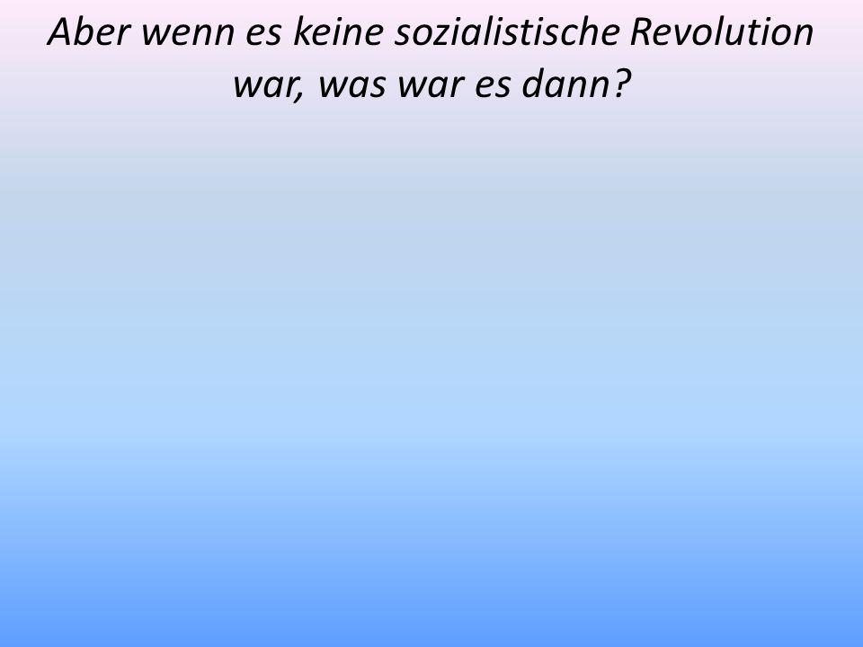 Aber wenn es keine sozialistische Revolution war, was war es dann