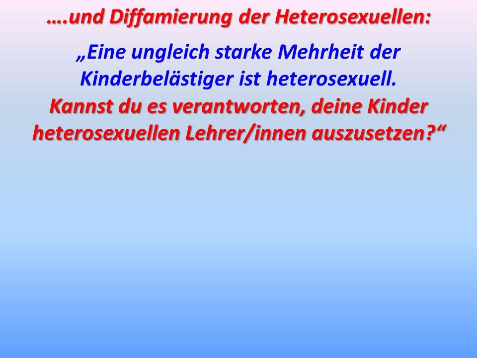 ….und Diffamierung der Heterosexuellen:
