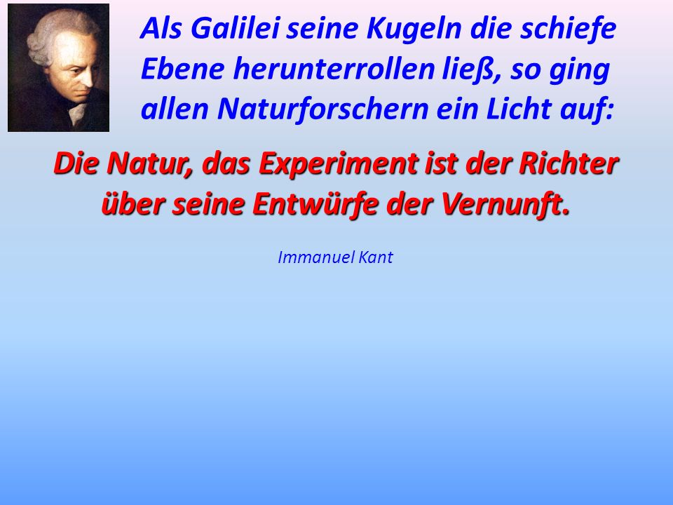 Die Natur, das Experiment ist der Richter