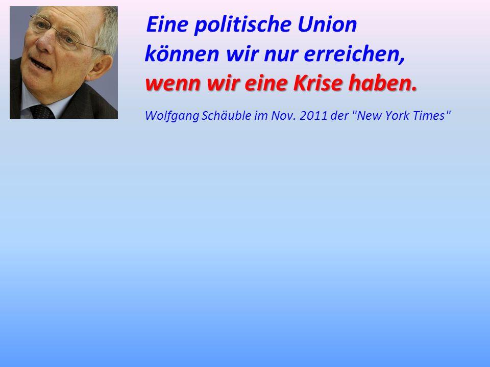 Eine politische Union können wir nur erreichen, wenn wir eine Krise haben.