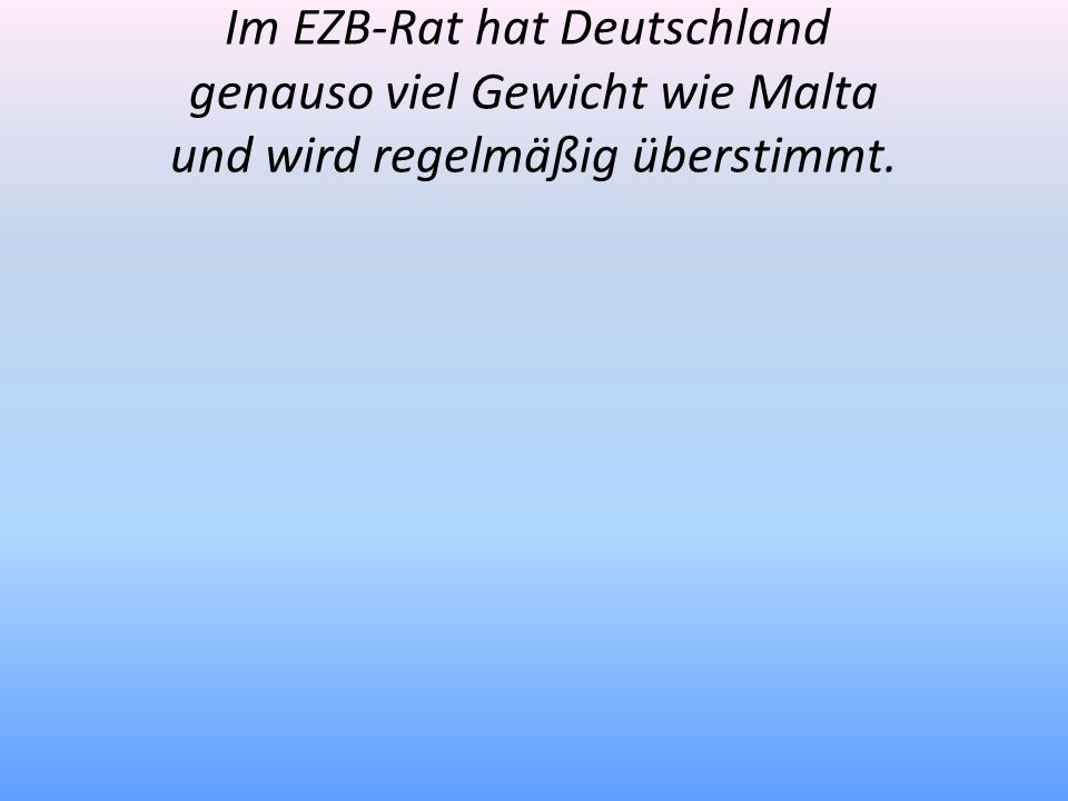 Im EZB-Rat hat Deutschland genauso viel Gewicht wie Malta