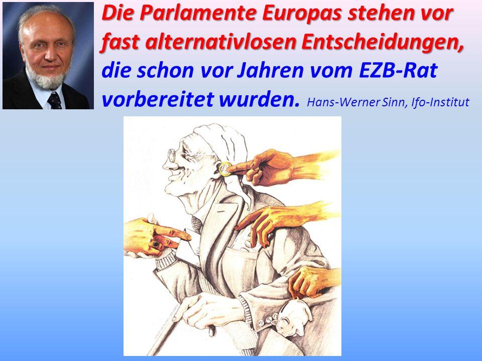 Die Parlamente Europas stehen vor fast alternativlosen Entscheidungen, die schon vor Jahren vom EZB-Rat vorbereitet wurden.
