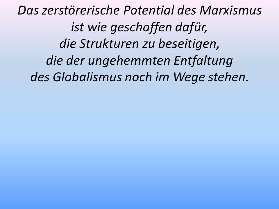 Das zerstörerische Potential des Marxismus ist wie geschaffen dafür,