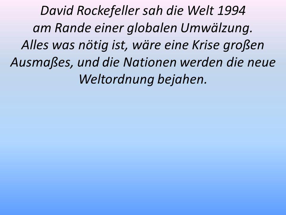 David Rockefeller sah die Welt 1994 am Rande einer globalen Umwälzung.