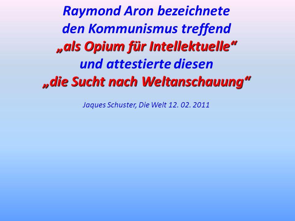 Raymond Aron bezeichnete den Kommunismus treffend