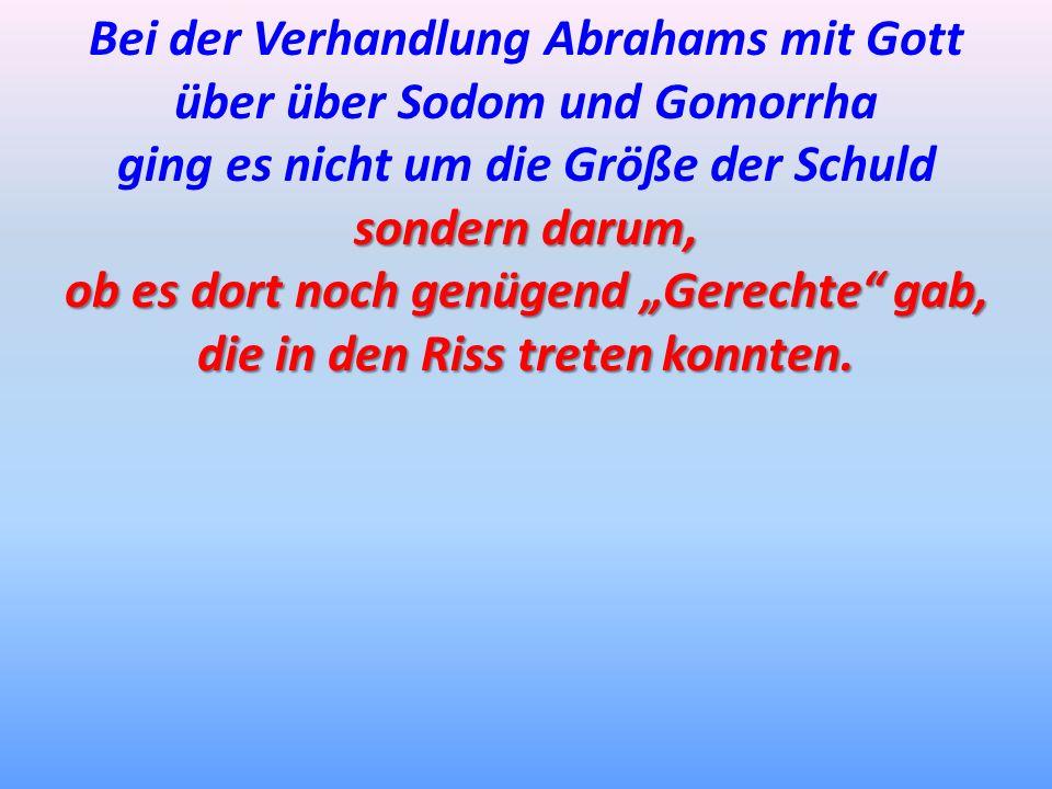 Bei der Verhandlung Abrahams mit Gott über über Sodom und Gomorrha