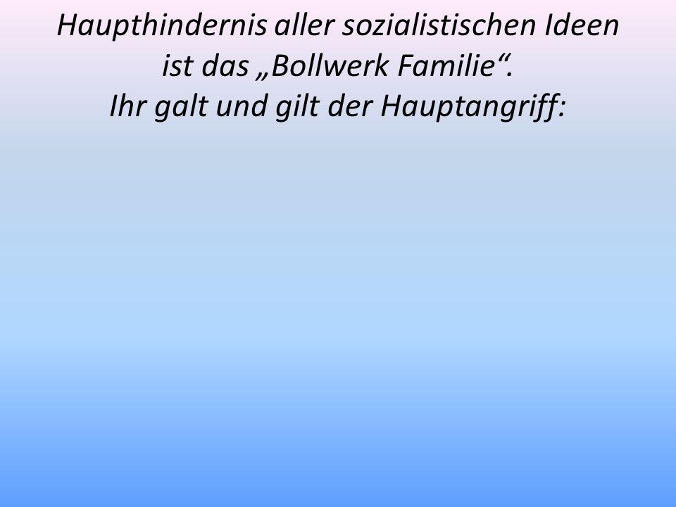 """Haupthindernis aller sozialistischen Ideen ist das """"Bollwerk Familie ."""