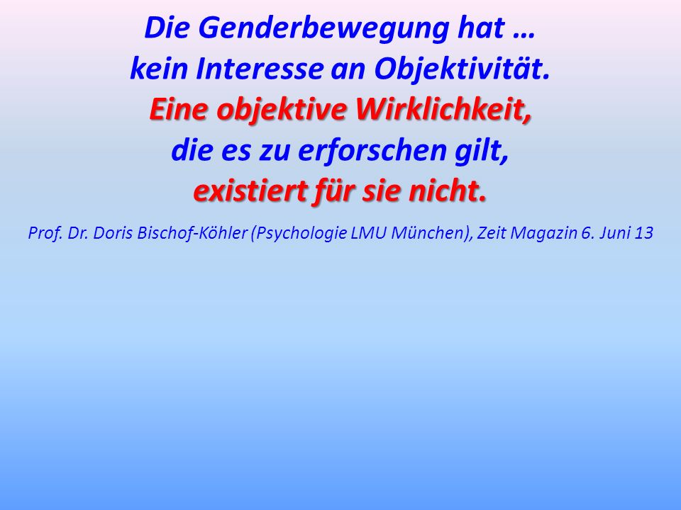 Die Genderbewegung hat … kein Interesse an Objektivität.