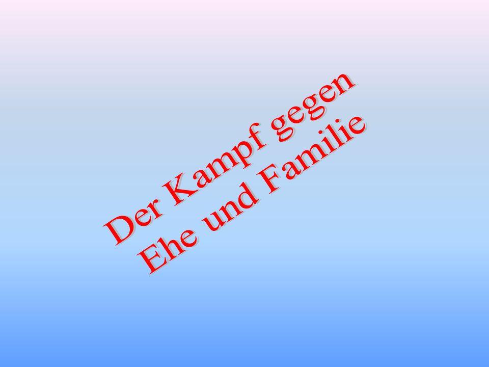 Der Kampf gegen Ehe und Familie