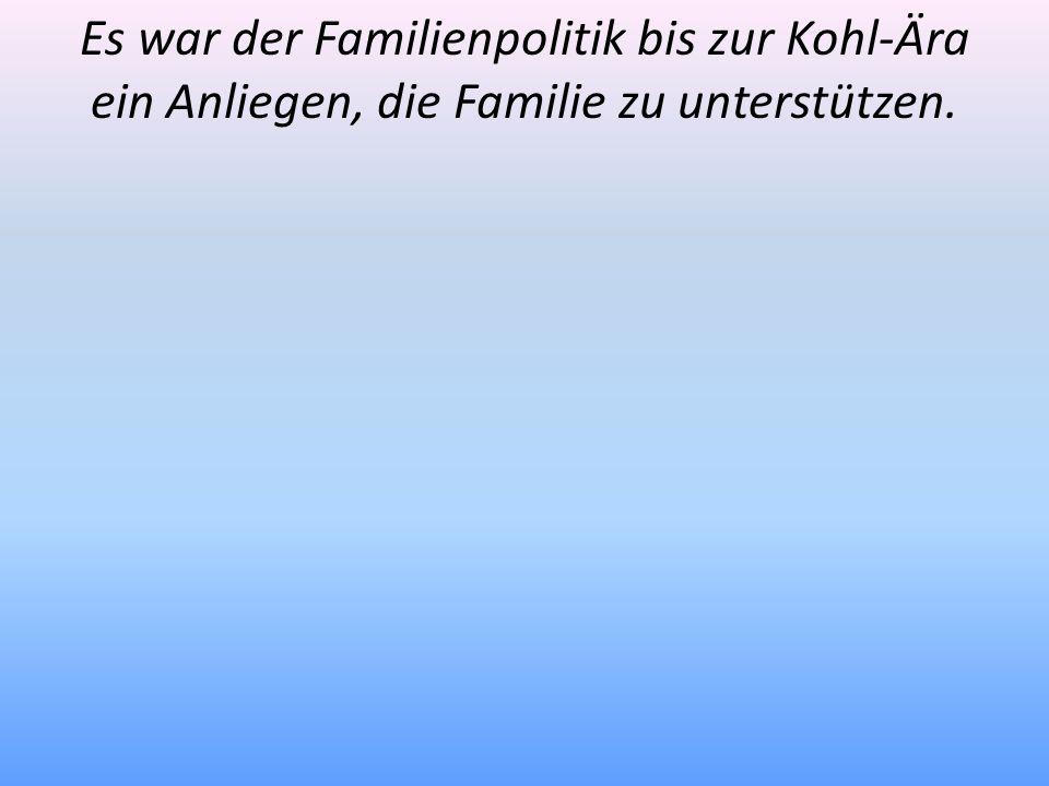 Es war der Familienpolitik bis zur Kohl-Ära