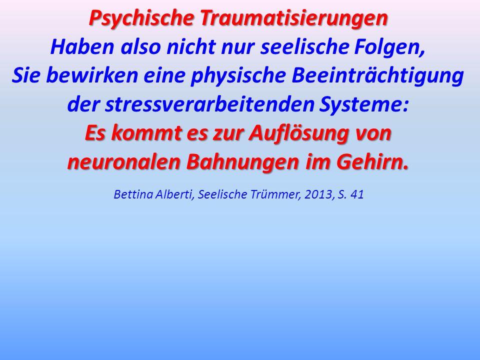 Psychische Traumatisierungen Haben also nicht nur seelische Folgen,