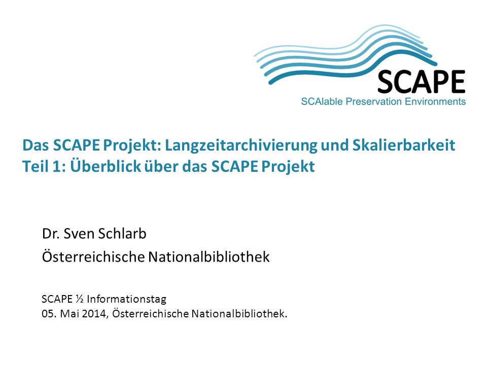 Das SCAPE Projekt: Langzeitarchivierung und Skalierbarkeit Teil 1: Überblick über das SCAPE Projekt