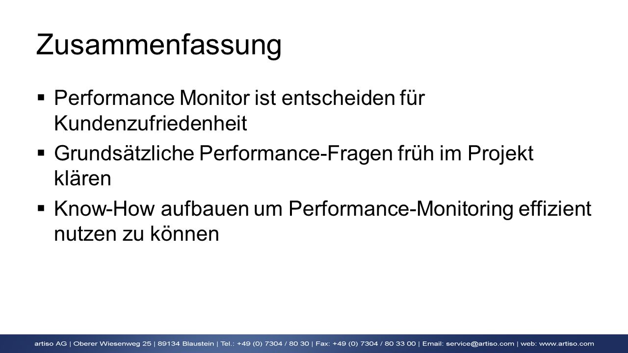 Zusammenfassung Performance Monitor ist entscheiden für Kundenzufriedenheit. Grundsätzliche Performance-Fragen früh im Projekt klären.