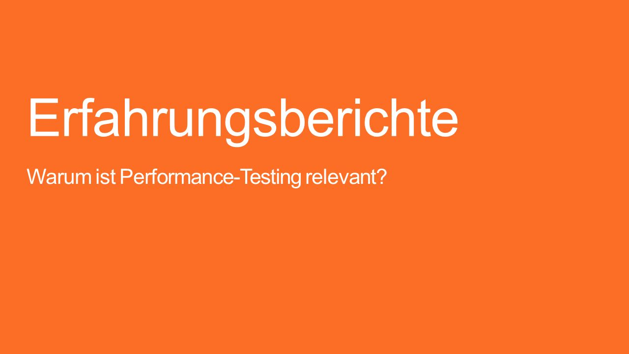 Erfahrungsberichte Warum ist Performance-Testing relevant