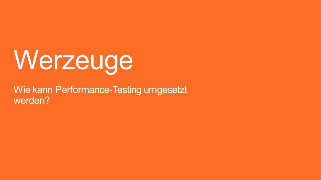 Werzeuge Wie kann Performance-Testing umgesetzt werden