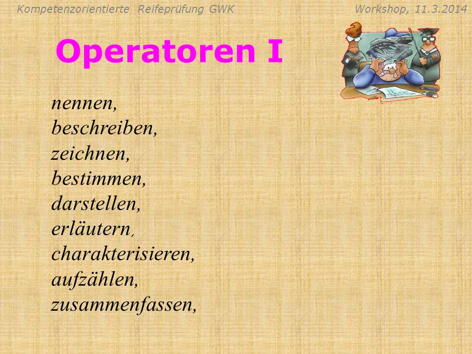 Operatoren I nennen, beschreiben, zeichnen, bestimmen, darstellen,