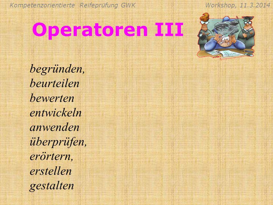 Operatoren III begründen, beurteilen bewerten entwickeln anwenden