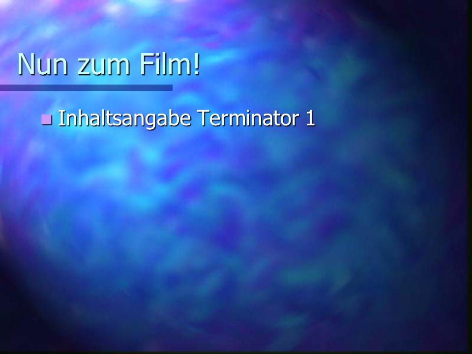 Nun zum Film! Inhaltsangabe Terminator 1
