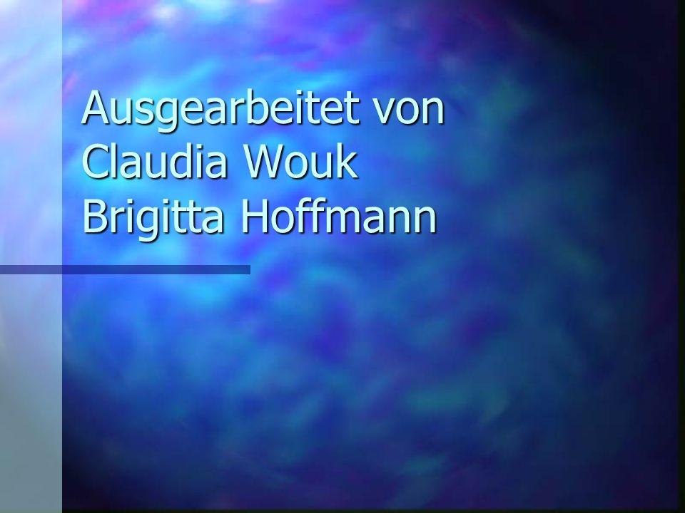 Ausgearbeitet von Claudia Wouk Brigitta Hoffmann