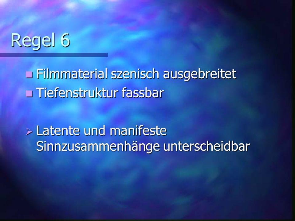 Regel 6 Filmmaterial szenisch ausgebreitet Tiefenstruktur fassbar