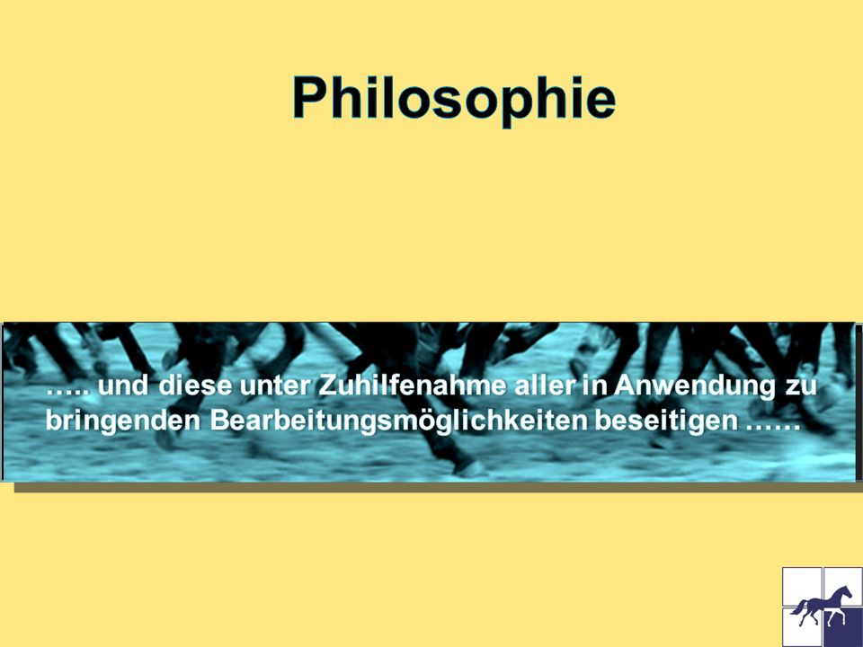 Philosophie ….. und diese unter Zuhilfenahme aller in Anwendung zu