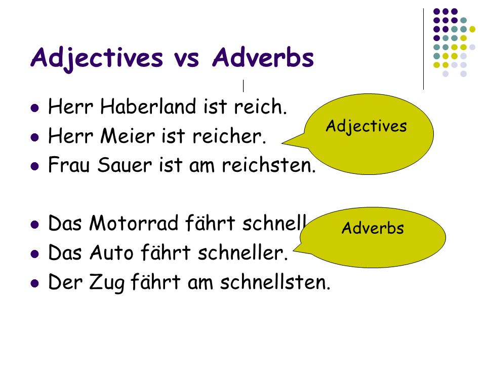 Adjectives vs Adverbs Herr Haberland ist reich.