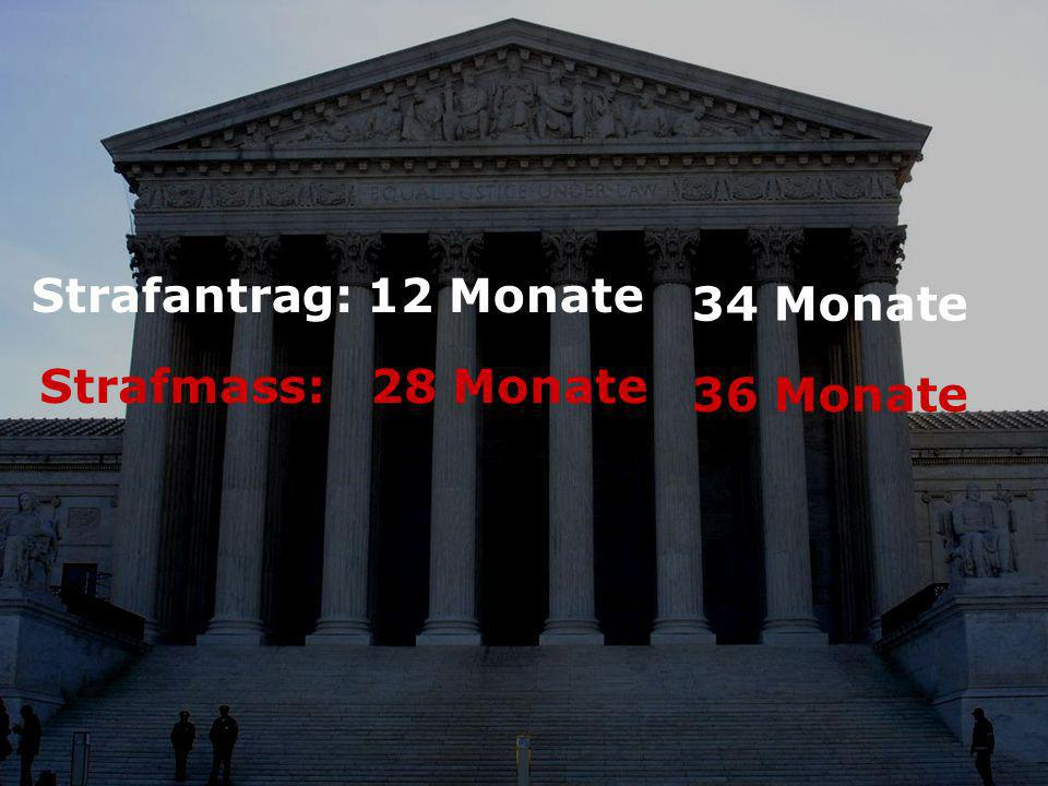 Strafantrag: 12 Monate 34 Monate Strafmass: 28 Monate 36 Monate