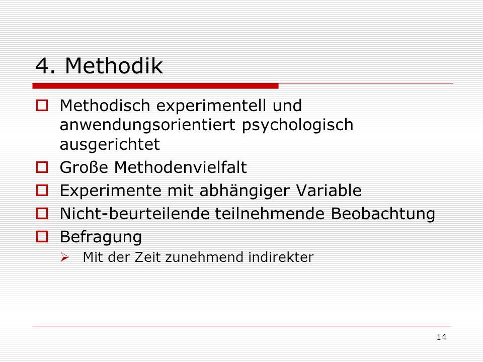 4. Methodik Methodisch experimentell und anwendungsorientiert psychologisch ausgerichtet. Große Methodenvielfalt.