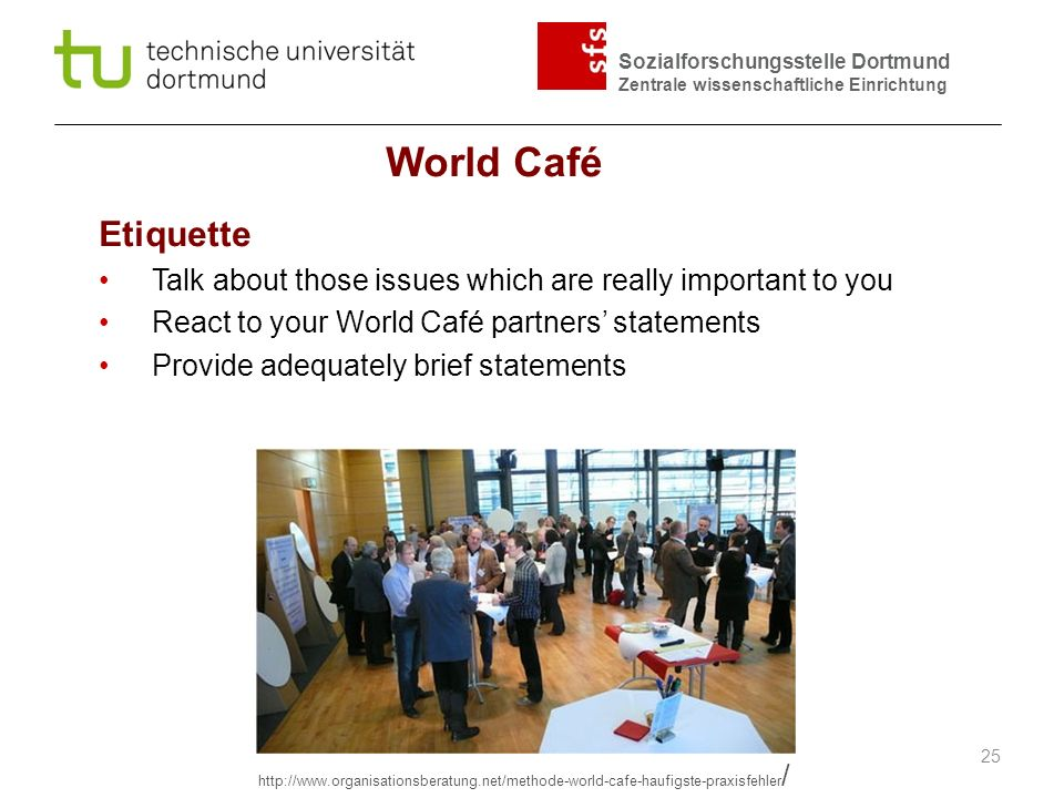 World Café Etiquette. Talk about those issues which are really important to you. React to your World Café partners' statements.