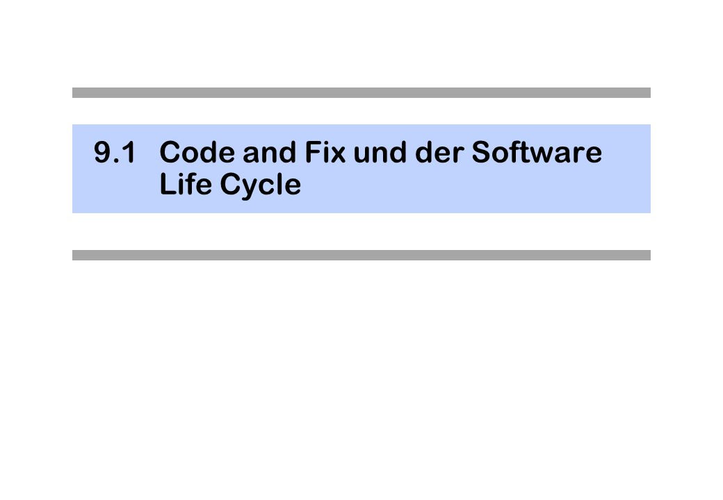 9.1 Code and Fix und der Software Life Cycle