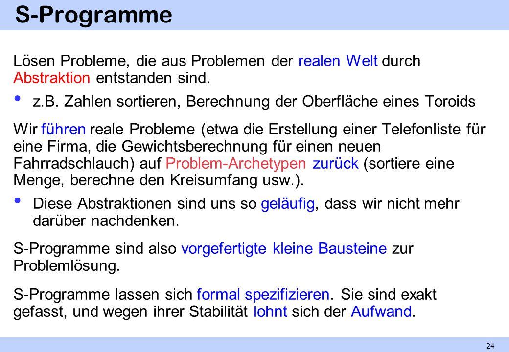 S-Programme Lösen Probleme, die aus Problemen der realen Welt durch Abstraktion entstanden sind.