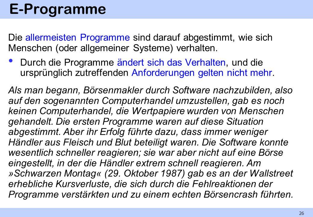 E-Programme Die allermeisten Programme sind darauf abgestimmt, wie sich Menschen (oder allgemeiner Systeme) verhalten.