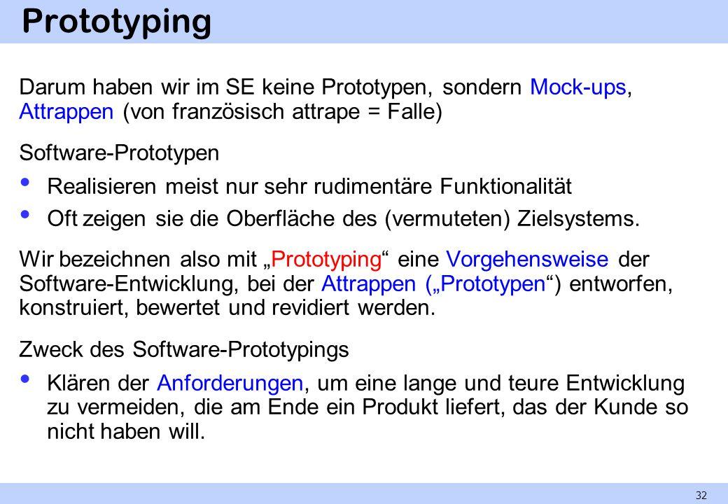 Prototyping Darum haben wir im SE keine Prototypen, sondern Mock-ups, Attrappen (von französisch attrape = Falle)