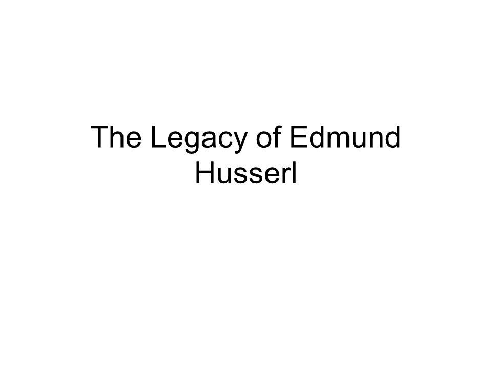The Legacy of Edmund Husserl