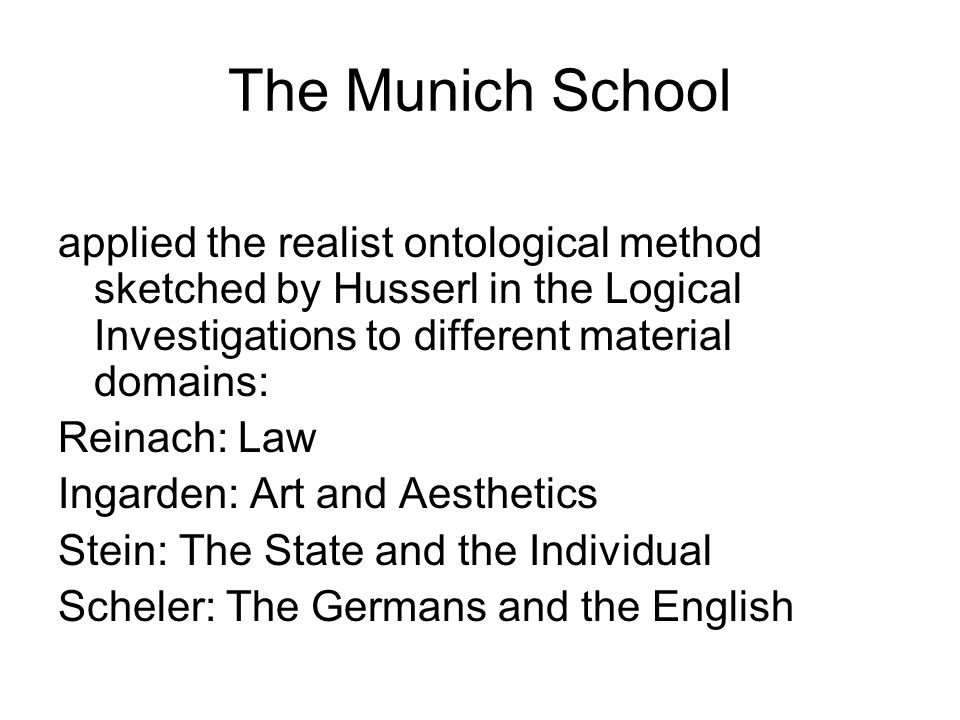 The Munich School applied the realist ontological method sketched by Husserl in the Logical Investigations to different material domains: