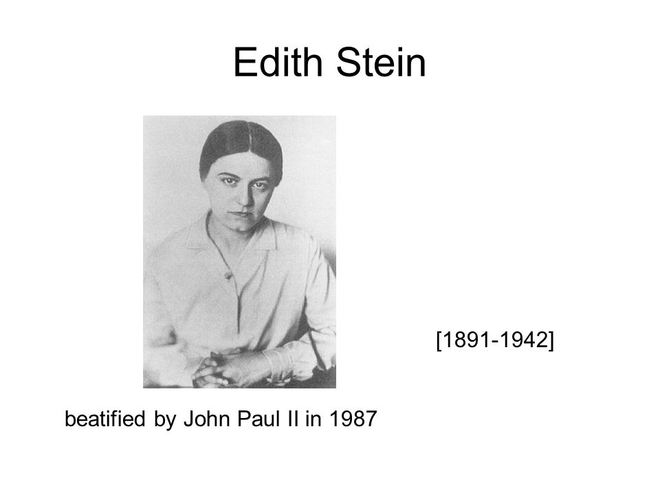 Edith Stein [ ] beatified by John Paul II in 1987