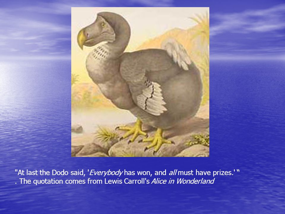 At last the Dodo said, Everybody has won, and all must have prizes
