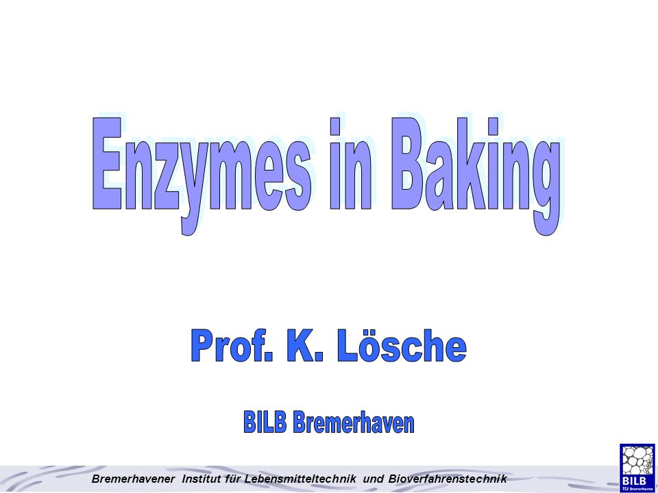 Enzymes in Baking Prof. K. Lösche