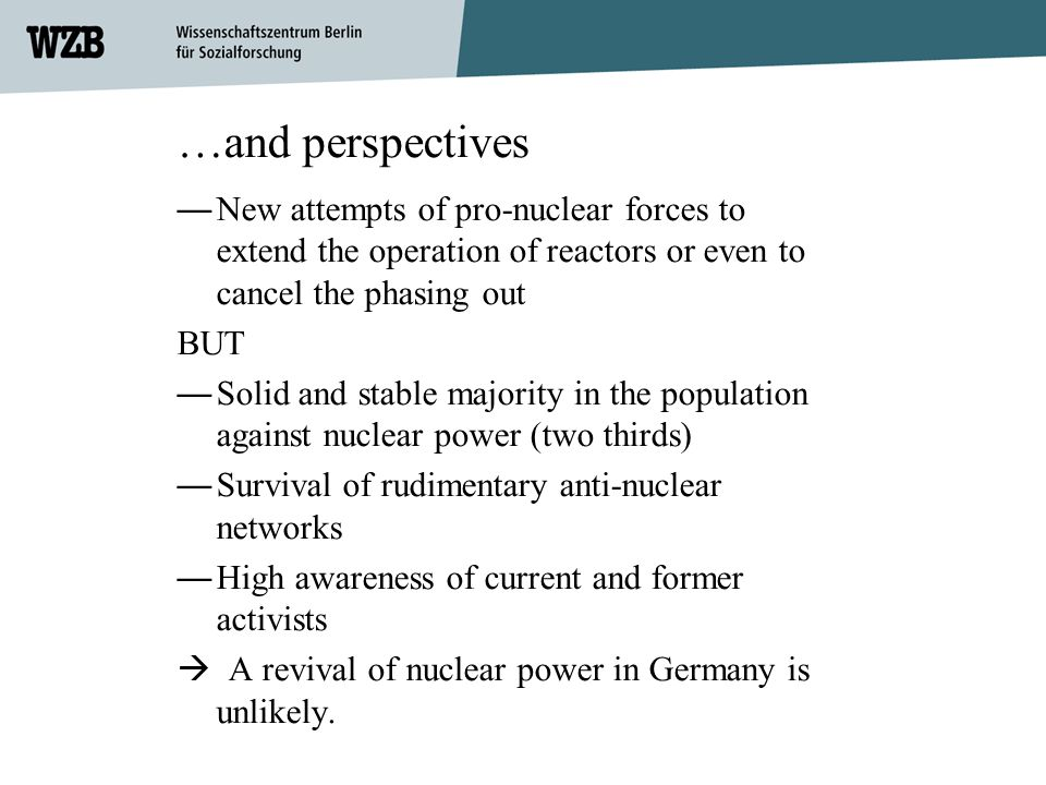 …and perspectives New attempts of pro-nuclear forces to extend the operation of reactors or even to cancel the phasing out.
