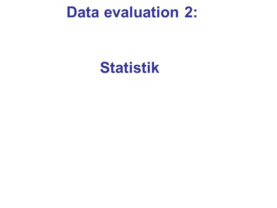 Data evaluation 2: Statistik